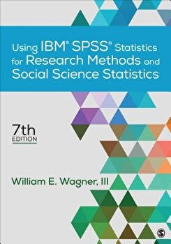 Using Ibm r  Spss r  Statistics for Research Methods and Social Science Statistics  Paperback William E  Wagner