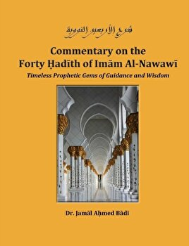 Commentary on the Forty Hadith of Imam Al Nawawi   Timeless Prophetic Gems of Guidance and Wisdom  Paperback Jamal Ahmed Badi