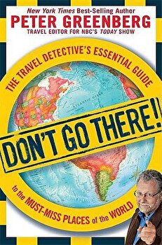 Don't Go There!: The Travel Detective's Essential Guide to the Must-Miss Places of the World, Paperback/Peter Greenberg image0