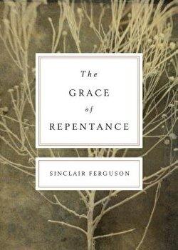 The Grace of Repentance, Paperback/Sinclair B. Ferguson image0