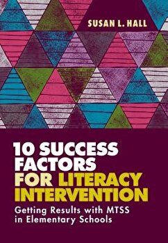 10 Success Factors for Literacy Intervention: Getting Results with Mtss in Elementary Schools, Paperback/Susan L. Hall image0