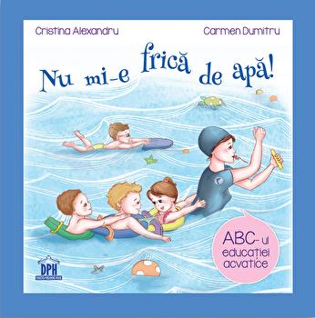 Nu mi-e frica de apa!/Cristina Alexandru, Carmen Dumitru