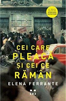 Cei care pleaca si cei ce raman/Elena Ferrante imagine