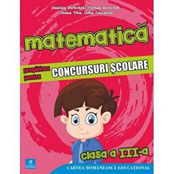 Matematica. Pregatirea pentru concursuri scolare cls III/Daniela Berechet, Florian Berechet, Jeana Tita, Lidia Costache