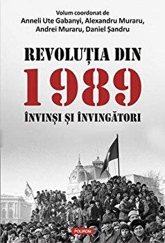 Revolutia din 1989. Invinsi si invingatori/Anneli Ute Gabanyi , Alexandru Muraru , Andrei Muraru , Daniel Sandru