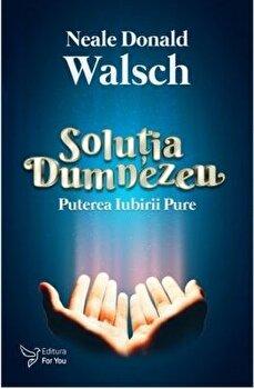 Solutia Dumnezeu/Neale Donald Walsch poza cate