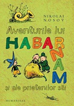 Aventurile lui Habarnam si ale prietenilor sai/Nikolai Nosov imagine elefant.ro 2021-2022