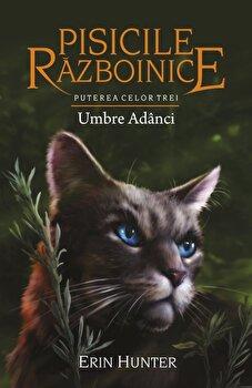 Pisicile Razboinice - Puterea celor trei. Cartea a XVII-a: Umbre Adanci/Erin Hunter