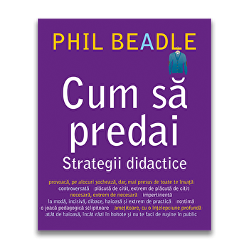 Cum sa predai strategii didactice-Phil Beadle imagine