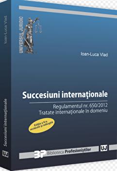 Succesiuni internationale - regulamentul nr. 650/2012. Tratate internationale in domeniu. Ed. II./Ioan Luca Vlad imagine elefant.ro