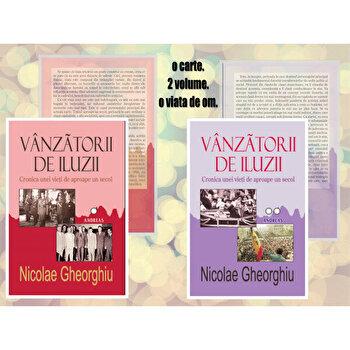 Vanzatorii de iluzii. Cronica unei vieti de aproape un secol (vol. I+II)/Nicolae Gheorghiu poza cate