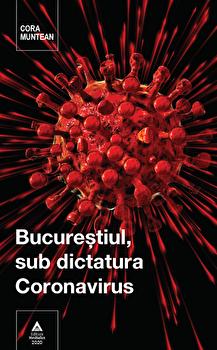 Bucurestiul, sub dictatura Coronavirus/Cora Muntean poza cate