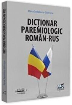 Dictionar paremiologic roman-rus/Elena Sodolescu-Silvestru imagine elefant.ro