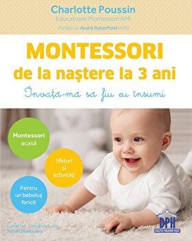 Montessori de la nastere la 3 ani/Charlotte Poussin imagine elefant.ro 2021-2022