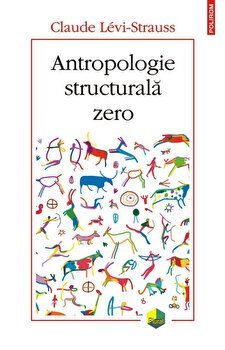 Antropologie structurala zero/Claude Levi-Strauss imagine elefant.ro 2021-2022