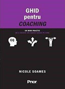 Ghid pentru coaching. Un mod practic de a deveni un coach sigur pe sine/Nicole Soames imagine