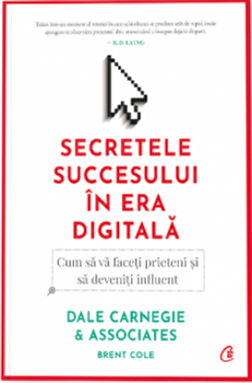 Secretele succesului in era digitala/Dale Carnegie & Associates, Inc., Brent Cole imagine elefant.ro 2021-2022