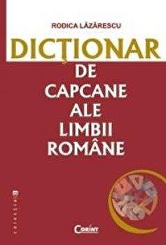 Dictionar de capcane ale limbii romane/Rodica Lazarescu