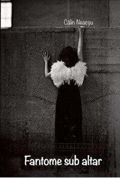 Fantome sub altar/Calin Neacsu