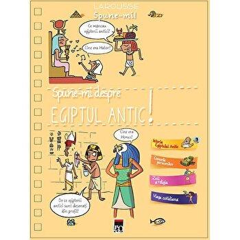 Spune-mi despre Egiptul Antic!/Larousse