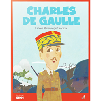 Micii eroi. Charles de Gaulle/***