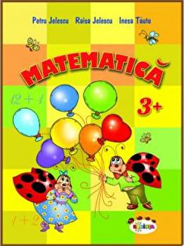 Matematica 3+/Petru Jelescu, Raisa Jelescu, Inesa Tautu imagine elefant.ro 2021-2022