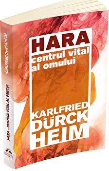 Hara - Centrul vital al omului/Karlfried Graf Durckheim imagine elefant.ro 2021-2022
