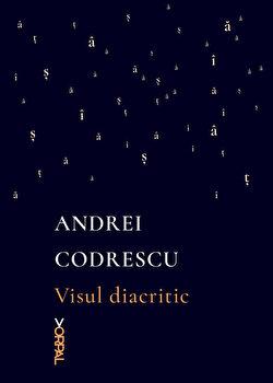 Visul diacritic/Andrei Codrescu imagine elefant.ro 2021-2022