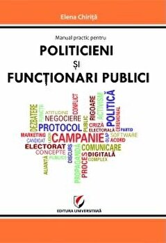 Manual practic pentru politicieni si functionari publici/Elena Chirita imagine