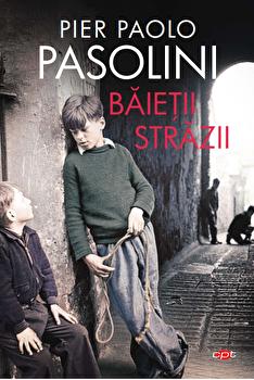 Baietii strazii. Vol. 111/Pier Paolo Pasolini imagine elefant.ro 2021-2022
