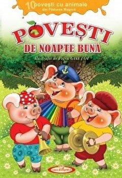 Povesti de noapte buna. 10 povesti cu animale din Padurea Magica/Petru Ghetoi