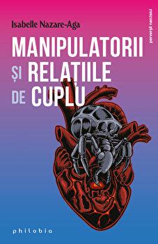 Manipulatorii si relatiile de cuplu/Isabelle Nazare-Aga imagine elefant.ro