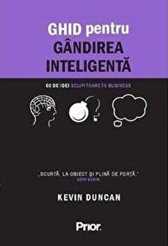 Ghid pentru gandirea inteligenta. 60 de idei sclipitoare in business/Kevin Duncan imagine