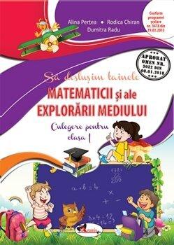 Sa deslusim tainele matematicii si ale explorarii mediului. Culegere pentru clasa I/Dumitra Radu, Rodica Chiran, Alina Pertea poza cate