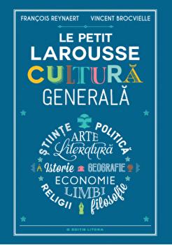 Le petit Larousse. Cultura generala/Francois Reynaert, Vincent Brocvielle