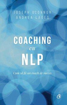 Coaching cu NLP. Cum sa fii un coach de succes - Editia a III-a/Joseph O'Connor, Andrea Lages imagine