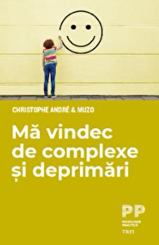Ma vindec de complexe si deprimari/Christophe Andre, Muzo imagine elefant.ro 2021-2022