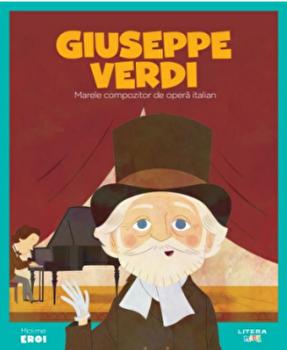 Micii eroi. Verdi. Marele compozitor de opera italian/***