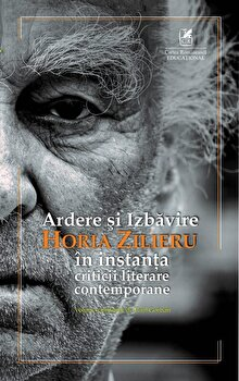 Ardere si izbavire. In instanta criticii literare contemporane/Horia Zilieru imagine elefant.ro