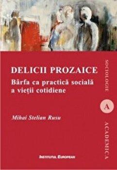 Delicii prozaice - Barfa ca practica sociala a vietii cotidiene/Mihai Stelian Rusu imagine elefant.ro 2021-2022