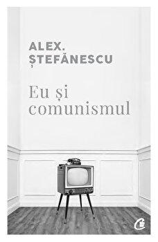 Eu si comunismul/Alex Stefanescu imagine