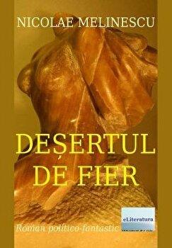 Desertul de fier/Nicolae Melinescu poza cate