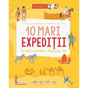 10 mari expeditii. 10 harti pentru a intelege tot./Christine Causse, Philippe Vallette, Laurent Stefano