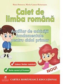 Caiet de limba romana auxiliar de achizitii fundamentale pentru ciclul primar/Maria Dornescu, Mirela Carmen Buburuzanu poza cate