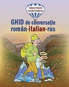 Ghid de conversatie roman-italian-rus/Tatiana Porumb, Cezaria Vasilache imagine elefant.ro 2021-2022
