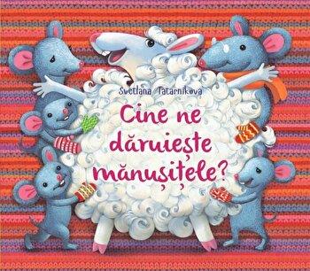 Cine ne daruieste manusitele?/Svetlana Tatarnikova imagine elefant.ro 2021-2022