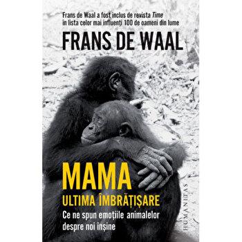 Mama. Ultima imbratisare/Frans De Waal imagine elefant.ro 2021-2022
