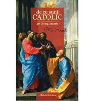 De ce sunt CATOLIC - 40 de argumente/Peter Kreeft poza cate