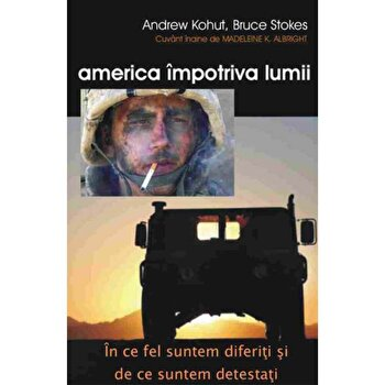 America impotriva lumii/Andrew Kohut Bruce Stokes imagine elefant.ro 2021-2022