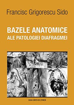 Bazele anatomice ale patologiei diafragmei/Francisc Grigorescu Sido imagine elefant.ro 2021-2022